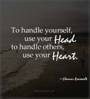 to-handle-yourself-use-your-head-to-handle-others-use-your-heart ...