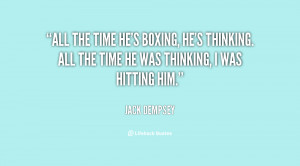 All the time he's boxing, he's thinking. All the time he was thinking ...