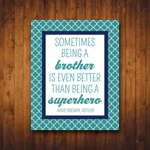 ... Quotes (8x10 Printable) Sometimes being a brother is better than being