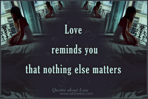 Love reminds you that nothing else matters