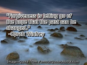 Forgiveness Is Letting Go Of The Hope That The Past Can Changed ...