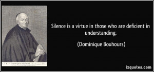 Silence is a virtue in those who are deficient in understanding ...