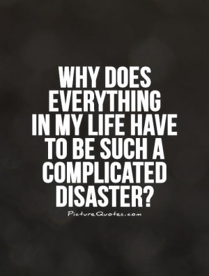 My Life Quotes Complicated Quotes Disaster Quotes