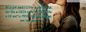 All a girl wants is for a guy to treat her like a QUEEN, make her ...