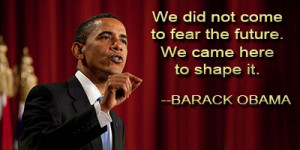 """... been waiting for. We are the change that we seek."""" ― Barack Obama"""