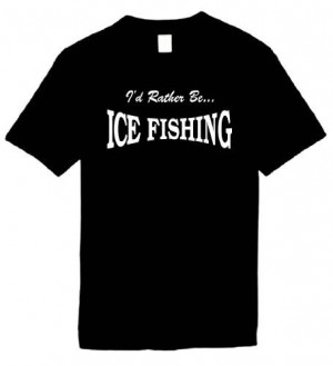 Size XL (I'D RATHER BE ICE FISHING) Humorous Slogans Comical Sayings ...