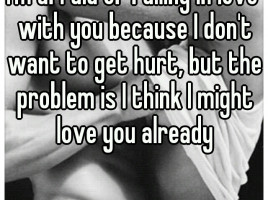afraid of falling in love with you because I don't want to get ...