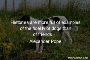 Histories are more full of examples of the fidelity of dogs than of ...