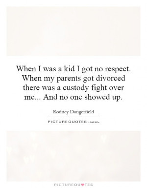 ... was a custody fight over me... And no one showed up. Picture Quote #1