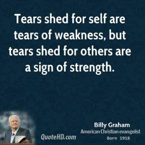 ... -graham-billy-graham-tears-shed-for-self-are-tears-of-weakness.jpg