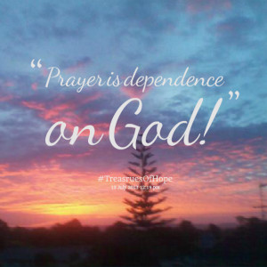 Quotes Picture: prayer is dependence on god!