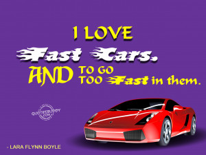 love fast cars and to go too fast in them lara flynn boyle
