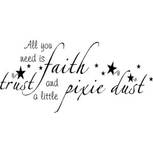 Quote All You Need Faith Trust And Little Pixie Dust Special