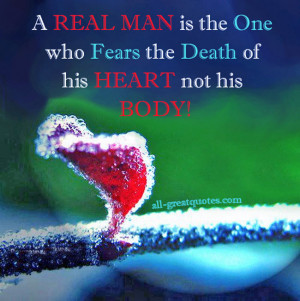 ... real-man-is-the-one-who-fears-the-death-of-his-heart-not-his-body.jpg