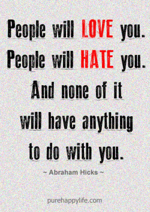 Life Quote: People will love you. People will hate you. And none..