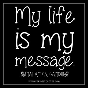 my life quotes, Gandhi quotes, My life is my message.