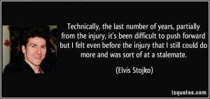 Technically, the last number of years, partially from the injury, it's ...