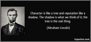 ... is what we think of it; the tree is the real thing. - Abraham Lincoln