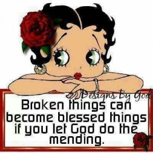 Broken things can become Blessed things if you let God do the mending ...