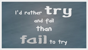... looked into my wife s eyes and said i d rather try and fail than fail