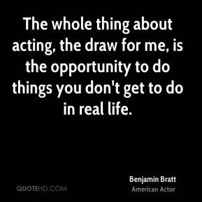 Benjamin Bratt - The whole thing about acting, the draw for me, is the ...