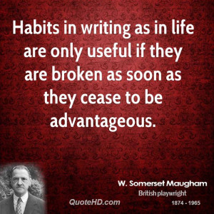 Habits in writing as in life are only useful if they are broken as ...