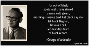For out of black soul's night have stirred dawn's cold gleam, morning ...
