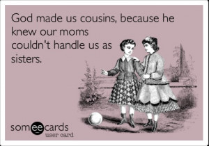 ... having a sister is like having quotes about cousins like sisters