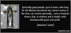 good people, pure in heart, who long for the Blessed Sacrament ...