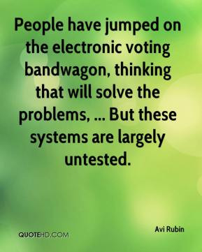 Avi Rubin - People have jumped on the electronic voting bandwagon ...