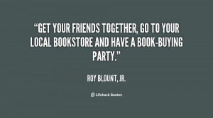 quote-Roy-Blount-Jr.-get-your-friends-together-go-to-your-118179.png