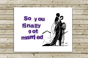 Funny Wedding Marriage Congratulations Greeting Card -- So You Finally ...