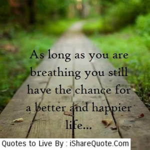 As long as you are breathing you still..