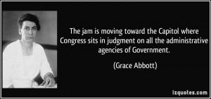 ... on all the administrative agencies of Government. - Grace Abbott