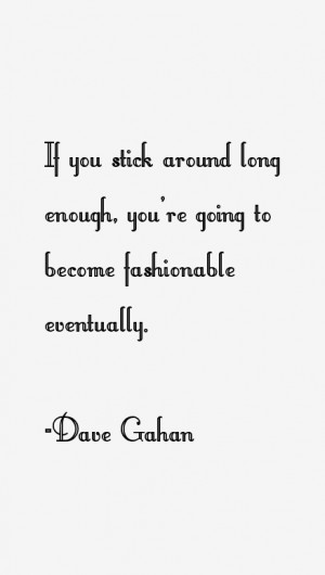 View All Dave Gahan Quotes