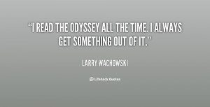 read The Odyssey all the time. I always get something out of it.