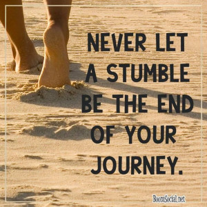 Never Let A Stumble Be The End Of Your Journey - Adversity Quote