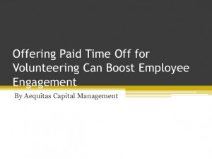 Offering Paid Time Off for Volunteering Can Boost Employee Engagement