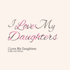 Quotes About: I love my daughters