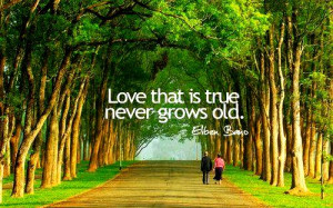 Love that is true never grow old.