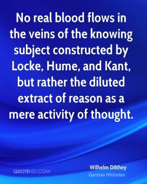 Wilhelm Dilthey - No real blood flows in the veins of the knowing ...