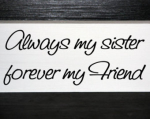 Sisters Forever Quotes Always my sister forever my