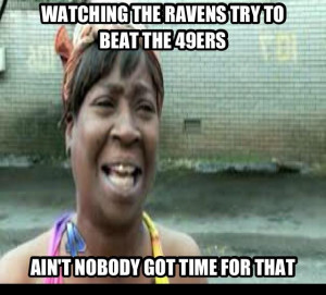 Watching The Ravens Try To Beat The 49ers…