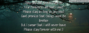 ... .But I swear that I will never leave.Please stay forever with me