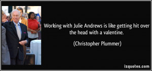 Working with Julie Andrews is like getting hit over the head with a ...