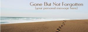 Gone but Not Forgotten Quotes http://remembermegiftboutique.com/blog ...