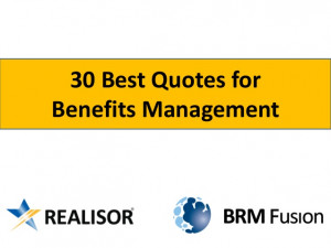 30 Benefits Management quotes from BRM Fusion and Realisor
