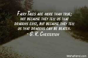 fairy-Fairy Tales are more than true; not because they tell us that ...