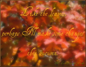 Quotes Autumn Change ~ Autumn Quotes and Sayings about Fall Season (43 ...