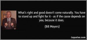 ... fight for it - as if the cause depends on you, because it does. - Bill